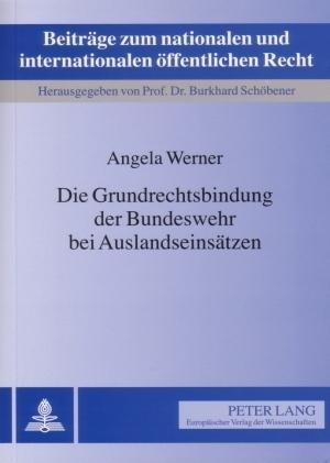 Angela Werner. Die Grundrechtsbindung der Bundeswehr bei Auslandseinsätzen. Peter Lang GmbH, Internationaler Verlag der Wissenschaften, 2006.