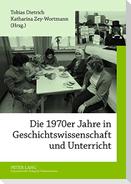 Die 1970er Jahre in Geschichtswissenschaft und Unterricht
