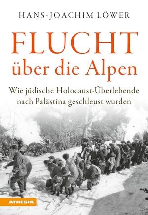 Löwer, Hans-Joachim. Flucht über die Alpen - Wie