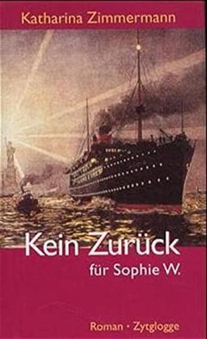 Katharina Zimmermann. Kein Zurück für Sophie W. - Geschichte einer Auswanderung. Zytglogge, 2001.