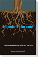 Blood at the Root: Lynching as American Cultural Nucleus