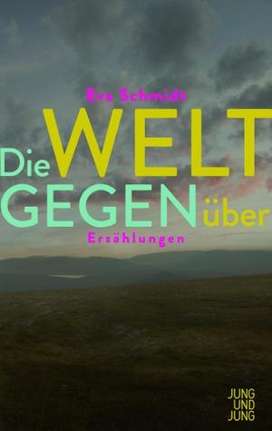 Schmidt, Eva. Die Welt gegenüber - Erzählungen.