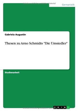 """Augustin, Gabriela. Thesen zu Arno Schmidts """"Die U"""