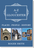 A-Z of Gloucester: Places-People-History