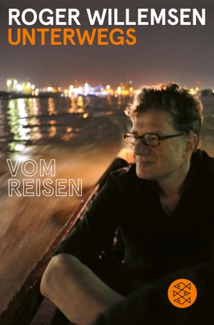 Willemsen, Roger. Unterwegs - Vom Reisen. FISCHER