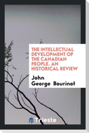 The Intellectual Development of the Canadian People. an Historical Review
