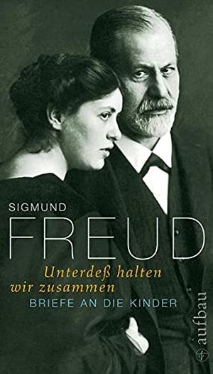 Sigmund Freud / Michael Schröter / Ernst Falzeder / Ingeborg Meyer-Palmedo. Unterdeß halten wir zusammen - Briefe an die Kinder. Aufbau Verlag, 2010.