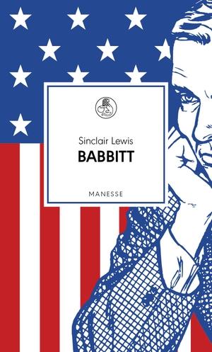 Sinclair Lewis / Michael Köhlmeier / Bernhard Robben. Babbitt - Roman. Manesse, 2017.