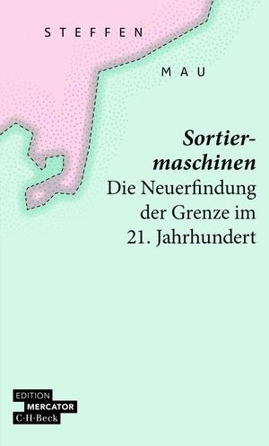 Mau, Steffen. Sortiermaschinen - Die Neuerfindung der Grenze im 21. Jahrhundert. Beck C. H., 2021.
