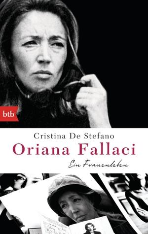 Cristina De Stefano / Judith Schwaab. Oriana Fallaci - Ein Frauenleben. btb, 2016.
