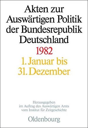 Michael Ploetz / Tim Szatkowski / Judith Michel. Akten zur Auswärtigen Politik der Bundesrepublik Deutschland / 1982. De Gruyter Oldenbourg, 2013.