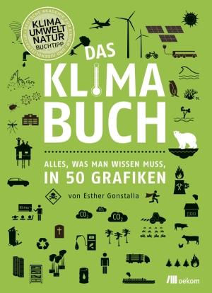 Esther Gonstalla / Hans-Joachim Schellnhuber. Das Klimabuch - Alles, was man wissen muss, in 50 Grafiken. oekom verlag, 2019.