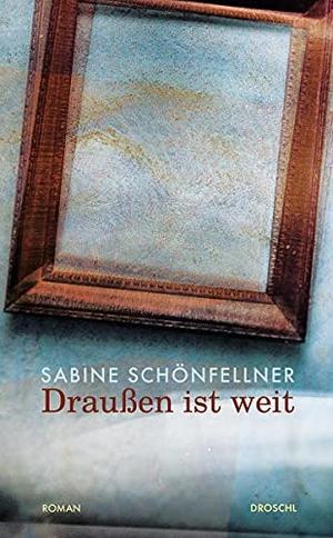Schönfellner, Sabine. Draußen ist weit - Roman. Literaturverlag Droschl, 2021.