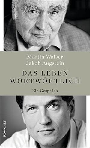 Martin Walser / Jakob Augstein. Das Leben wortwörtlich - Ein Gespräch. Rowohlt, 2017.