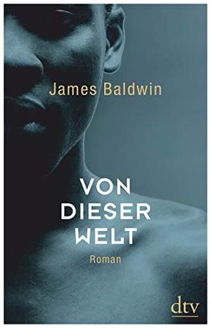 James Baldwin / Miriam Mandelkow. Von dieser Welt - Roman. dtv Verlagsgesellschaft, 2018.