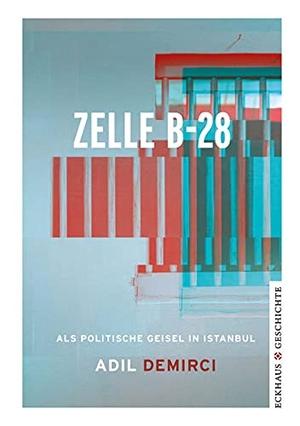 Demirci, Adil. Zelle B-28 - Als politische Geisel in Istanbul. Eckhaus Verlag, 2021.