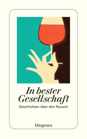 diverse Übersetzer / Ursula Baumhauer Weck. In bester Gesellschaft - Geschichten über den Rausch. Diogenes, 2019.