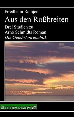 """Friedhelm Rathjen. Aus den Roßbreiten - Drei Studien zu Arno Schmidts Roman """"Die Gelehrtenrepublik"""". Edition Rejoyce, 2019."""