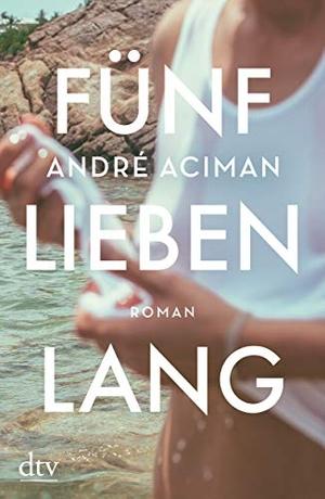 André Aciman / Christiane Buchner. Fünf Lieben lang - Roman. dtv Verlagsgesellschaft, 2019.