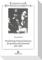 Die schwierige Professionalisierung der deutschen Zahnärzteschaft (1867-1919)