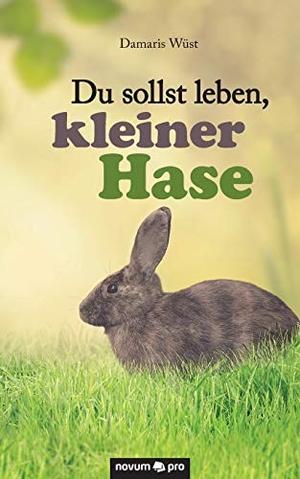 Wüst, Damaris. Du sollst leben, kleiner Hase. novum publishing, 2016.