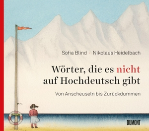 Sofia Blind / Nikolaus Heidelbach. Wörter, die es nicht auf Hochdeutsch gibt - Von Anscheuseln bis Zurückdummen. DuMont Buchverlag, 2019.