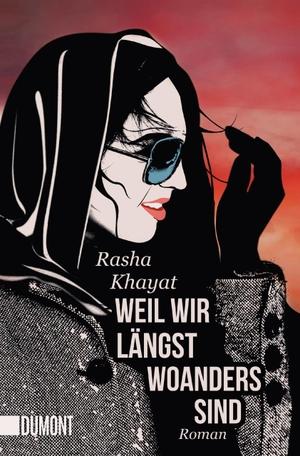 Rasha Khayat. Weil wir längst woanders sind - Roman. DuMont Buchverlag, 2017.
