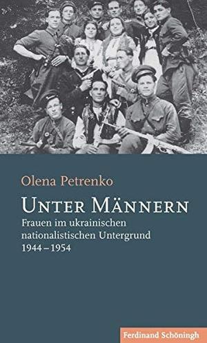 Olena Petrenko. Unter Männern - Frauen im ukrainischen nationalistischen Untergrund 1944-1954. Verlag Ferdinand Schöningh, 2018.