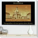 Dresden - Fotografien wie aus guten alten Zeiten (Premium, hochwertiger DIN A2 Wandkalender 2021, Kunstdruck in Hochglanz)