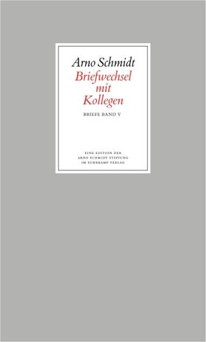 Arno Schmidt / Gregor Strick. Bargfelder Ausgabe. Briefe von und an Arno Schmidt - Band 5: Briefwechsel mit Kollegen. Suhrkamp, 2007.