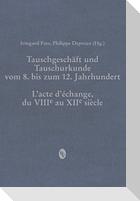 """Tauschgeschäft und Tauschurkunde vom 8. bis zum 12. Jahrhundert / L""""acte d""""échange, du VIIIe au XIIe siècle"""