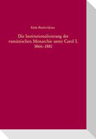 Die Institutionalisierung der rumänischen Monarchie unter Carol I. 1866-1881