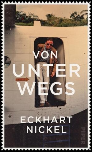 Nickel, Eckhart. Von unterwegs. Piper Verlag GmbH,