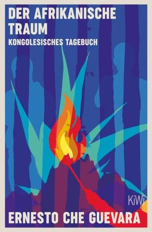 Che Guevara, Ernesto. Der afrikanische Traum - Kongolesisches Tagebuch. Kiepenheuer & Witsch GmbH, 2021.
