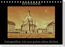 Dresden - Fotografien wie aus guten alten Zeiten (Tischkalender 2022 DIN A5 quer)