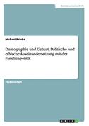 Demographie und Geburt. Politische und ethische Auseinandersetzung mit der Familienpolitik