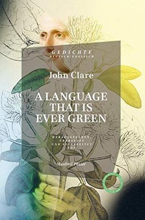 Clare, John. A LANGUAGE THAT IS EVER GREEN. - Gedichte. Englisch/Deutsch. Das Kulturelle Gedächtnis, 2021.