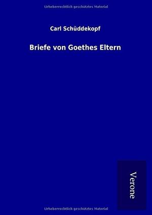 Schüddekopf, Carl. Briefe von Goethes Eltern. TP