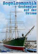 Segelromantik - Großsegler auf der Ostsee (Wandkalender 2022 DIN A4 hoch)