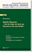 Biophile Ökonomie - Von der Natur als Sack von Ressourcen hin zum Vorbild
