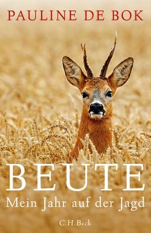Gregor Seferens / Pauline de Bok. Beute - Mein Jahr auf der Jagd. C.H.Beck, 2018.