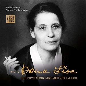 Stefan Frankenberger / Lise Meitner / Elisabeth Orth. Deine Lise - Die Physikerin Lise Meitner im Exil - Audiobuch mit Musik. BUCHFUNK Verlag, 2018.
