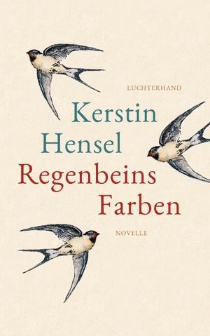 Kerstin Hensel. Regenbeins Farben - Novelle. Luchterhand, 2020.