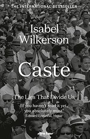 Wilkerson, Isabel. Caste - The Lies That Divide Us