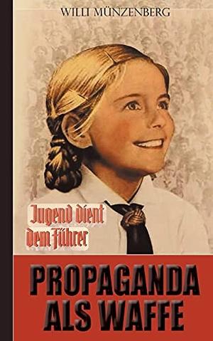 Münzenberg, Willi. Propaganda als Waffe. Books on Demand, 2021.