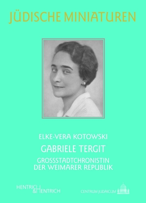 Elke-Vera Kotowski. Gabriele Tergit - Großstadtch