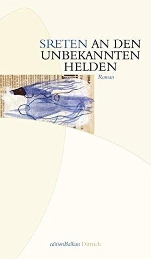 Sreten Ugričić / Mascha Dabić. An den unbekannten Helden - Roman. Dittrich Verlag ein Imprint der Velbrück GmbH Bücher und Medien, 2011.