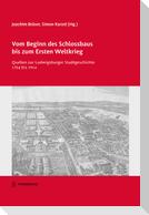 Vom Beginn des Schlossbaus bis zum Ersten Weltkrieg