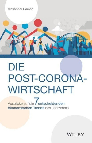 Börsch, Alexander. Die Post-Corona-Wirtschaft - Ausblicke auf die 7 entscheidenden ökonomischen Trends des Jahrzehnts. Wiley-VCH GmbH, 2021.