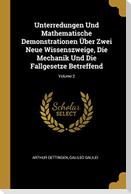 Unterredungen Und Mathematische Demonstrationen Über Zwei Neue Wissenszweige, Die Mechanik Und Die Fallgesetze Betreffend; Volume 2